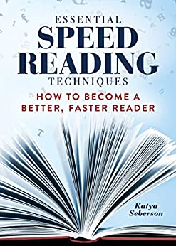 Essential Speed Reading Techniques: How to Become a Better, Faster Reader by [Seberson, Katya]