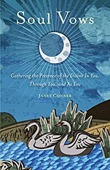 Soul Vows: Gathering the Presence of the Divine In You, Through You, and As You by [Conner, Janet]