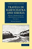 Travels in Kamtchatka and Siberia: With a Narrative of a Residence in China (Cambridge Library Collection - Polar Exploration)