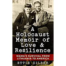 A Holocaust Memoir of Love & Resilience: Mama's Survival from Lithuania to America