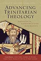 Advancing Trinitarian Theology: Explorations in Constructive Dogmatics (Los Angeles Theology Conference)