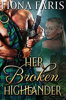 Her Broken Highlander: Scottish Medieval Highlander Romance Novel (Highlanders of Cadney Book 3) by [Faris, Fiona]
