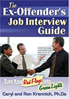 The Ex-Offenders Job Interview Guide: Turn Your Red Flags into Green Lights