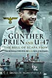 Gunther Prien and U-47: The Bull of Scapa Flow: From the Sinking of HMS Royal Oak to the Battle of the Atlantic