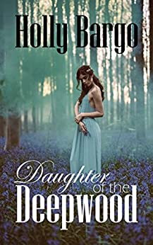 Daughter of the Deepwood: Book 2 in the Twin Moons Saga by [Bargo, Holly]