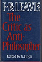 The Critic as Anti-philosopher: Essays and Papers