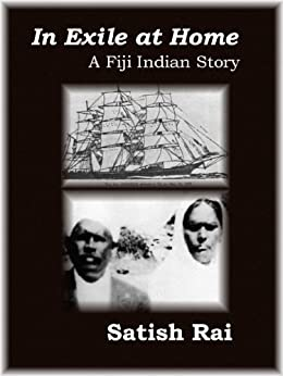 In Exile at Home-A Fiji Indian Story by [Rai, Satish]