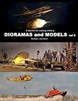 A Tutorial for Making Military Dioramas and Models Vol 2