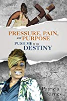 PRESSURE, PAIN, and PURPOSE: PUSH ME to my DESTINY
