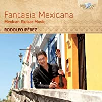 Fantasia Mexicana - Mexican Guitar Music by Rodolfo Perez