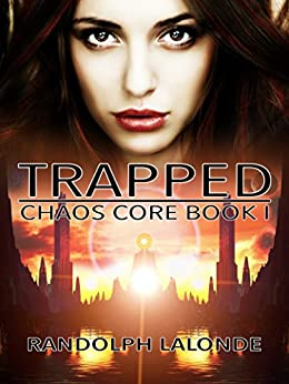 Trapped: Chaos Core Book 1 by [Lalonde, Randolph]