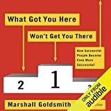 What Got You Here Won't Get You There: How Successful People Become Even More Successful 画像