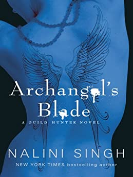 Archangel's Blade: Book 4 (Guild Hunter Series) by [Singh, Nalini]