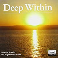 Deep Within-music Of Arundel & Brighton In Lourdes: A.ward / Arundel & Brighton Diocesan Cho