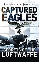 Captured Eagles: Secrets of the Luftwaffe (General Military)