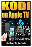 KODI ON Apple TV: Easy Step By Step Instructions on How to Install Latest Kodi 17.3 on Apple TV 4th Gen + Krypton on Amazon Fire Stick TV in less than ... devices & TV Guide). (English Edition)
