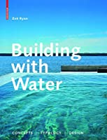 Building With Water: Concepts, Typology, Design