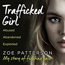 Trafficked Girl: Abused. Abandoned. Exploited. This Is My Story of Fighting Back
