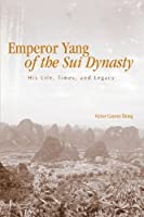 Emperor Yang of the Sui Dynasty: His Life, Times, And Legacy (Suny Series in Chinese Philosophy Ans Culture)