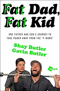 """Fat Dad, Fat Kid: One Father and Son's Journey to Take Power Away from the """"F-Word"""" by [Butler, Shay, Butler, Gavin]"""