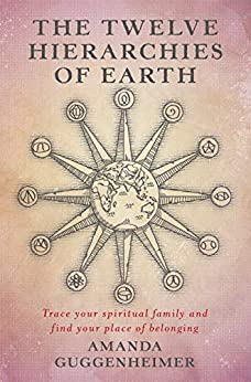 The Twelve Hierarchies of Earth: Trace your spiritual family and find your place of belonging by [Guggenheimer, Amanda]