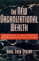 The New Organizational Wealth: Managing & Measuring Knowledge-Based Assets