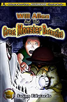 Will Allen and the Great Monster Detective: Chronicles of the Monster Detective Agency Volume 1 (The Chronicles of the Monster Detective Agency) by [Edwards, Jason]