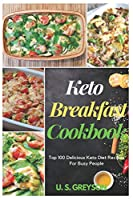 Top 100 Delicious Keto Diet Recipes For Busy People: Keto Breakfast Cookbook : Top 100 delicious keto diet recipes for busy people 100+ Easy keto diet recipes for Your Skillet
