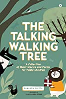 The Talking Walking Tree: A Collection of Short Stories and Poems for Young Children