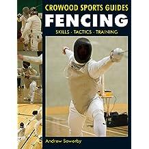 Fencing: Skills. Tactics. Training (Crowood Sports Guides)