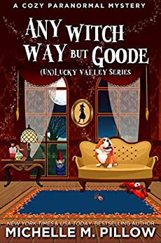 Any Witch Way But Goode: A Cozy Paranormal Mystery ((Un)Lucky Valley Book 2) by [Pillow, Michelle M.]