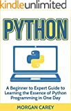 Python: A Beginner to Expert Guide to Learning the Essence of Python Programming in One Day (Python, Python Programming, B...