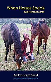 When Horses Speak and Humans Listen by [Smail, Andrew-Glyn]