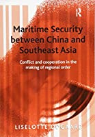 Maritime Security between China and Southeast Asia: Conflict and Cooperation in the Making of Regional Order
