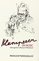 Klemperer on Music: Shavings from a Musician's Workbench (Musicians on Music)