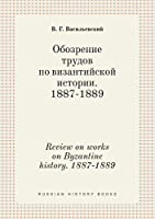 Review on Works on Byzantine History. 1887-1889