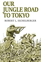 Our Jungle Road to Tokyo (Uncommon Valor Reprint)