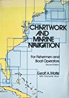Chartwork and Marine Navigation: For Fishermen and Boat Operators