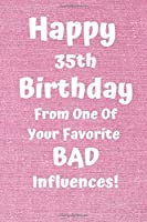 Happy 35th Birthday From One Of Your Favorite Bad Influences!: Favorite Bad Influence 35th Birthday Card Quote Journal / Notebook / Diary / Greetings / Appreciation Gift (6 x 9 - 110 Blank Lined Pages)