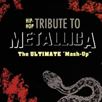 "Hip-Hop Tribute to Metallica: The Ultimate ""Mash-Up"""