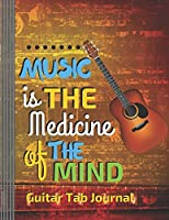"Music is the Medicine of the Mind - Guitar Tab Journal: (6 String) Guitar Tablature Blank Notebook/ Journal / Manuscript Paper/ Staff Paper - Lovely Designed Interior (8.5"" x 11""), 100 Pages (Gift For Guitar Players, Musicians, Teachers & Students)"