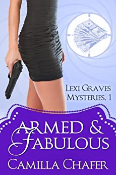 Armed and Fabulous (Lexi Graves Mysteries Book 1) by [Chafer, Camilla]