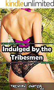 Indulged by the Tribesmen: Book 4 of Tales From Africa (English Edition)
