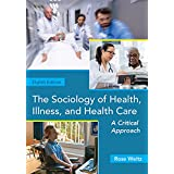 The Sociology of Health, Illness, and Health Care : A Critical Approach