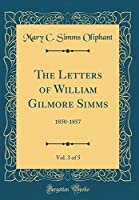 The Letters of William Gilmore Simms, Vol. 3 of 5: 1850-1857 (Classic Reprint)