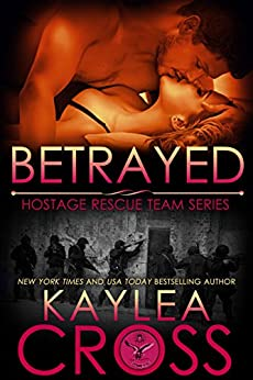 Betrayed (Hostage Rescue Team Series Book 9) by [Cross, Kaylea]