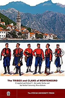 The TRIBES and CLANS of MONTENEGRO: The studies in the ethnogenesis of Montenegro by V. Alexander Stefan and  the Stefan University editors by [Stefan, Vladislav Alexander Stefan]
