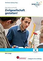 Zivilgesellschaft gestalten: Ein Arbeitsheft fuer die Sekundarstufe 2 - Das Mitmachheft