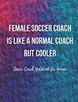 Soccer Coach Notebook for Women: Pitch Templates, Notes with Quotes - Workbook for Tactics , Journal Planner for Training Sessions, Game Prep and Strategies - for Women
