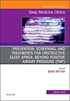 Prevention, Screening and Treatments for Obstructive Sleep Apnea: Beyond PAP, An Issue of Sleep Medicine Clinics, 1e (The Clinics: Internal Medicine)